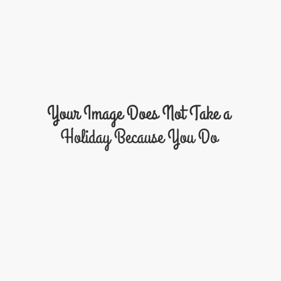 12112016-carlarjenkins-issue-16-your-image-does-not-take-a-holiday-because-you-do